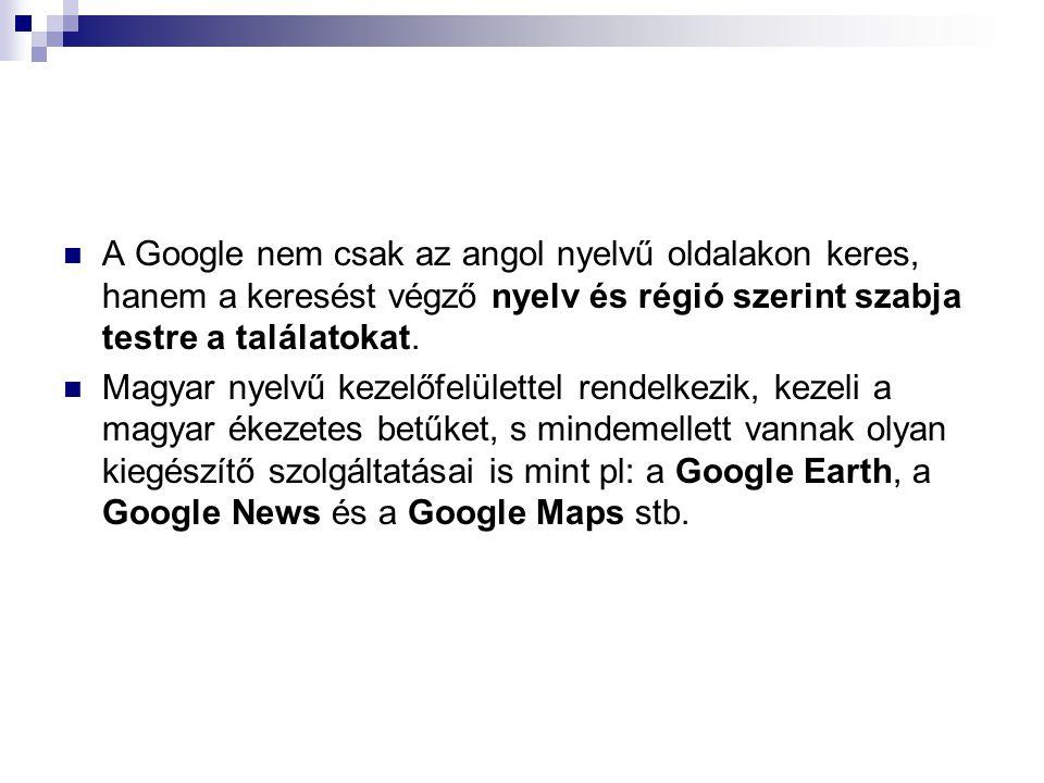 A Google nem csak az angol nyelvű oldalakon keres, hanem a keresést végző nyelv és régió szerint szabja testre a találatokat. Magyar nyelvű kezelőfelü