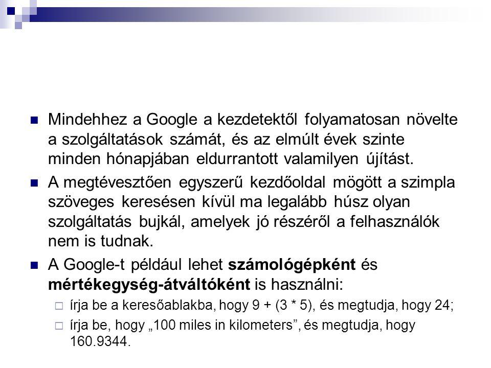 Mindehhez a Google a kezdetektől folyamatosan növelte a szolgáltatások számát, és az elmúlt évek szinte minden hónapjában eldurrantott valamilyen újítást.