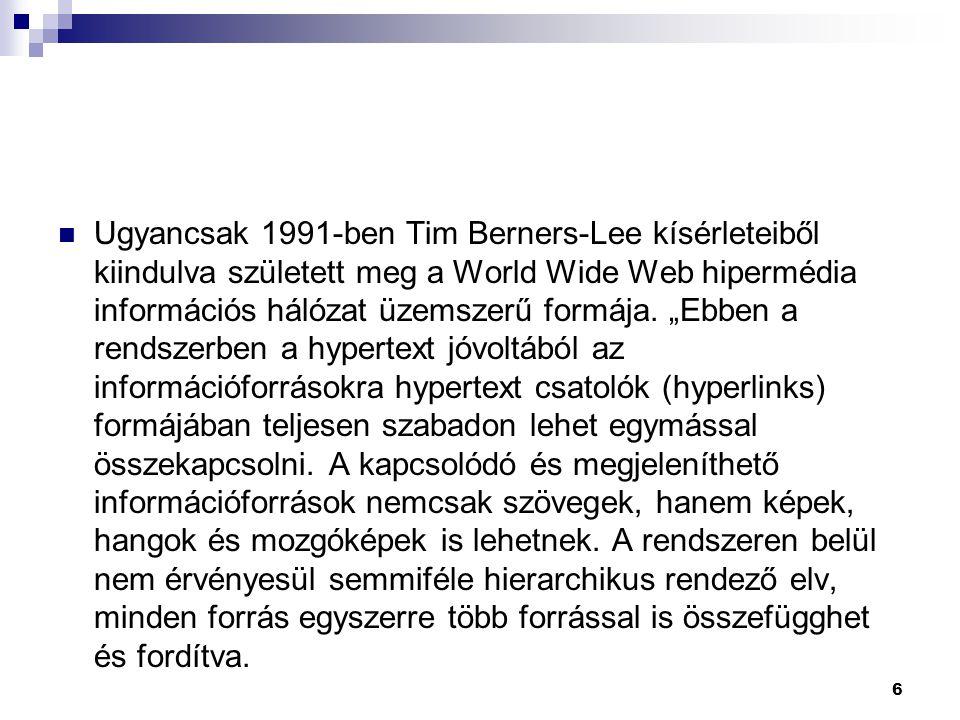 Ugyancsak 1991-ben Tim Berners-Lee kísérleteiből kiindulva született meg a World Wide Web hipermédia információs hálózat üzemszerű formája.