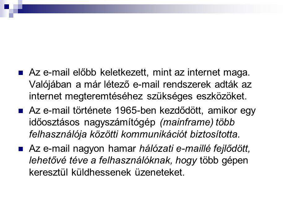 Az e-mail előbb keletkezett, mint az internet maga. Valójában a már létező e-mail rendszerek adták az internet megteremtéséhez szükséges eszközöket. A