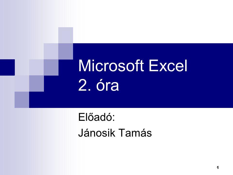 1 Microsoft Excel 2. óra Előadó: Jánosik Tamás