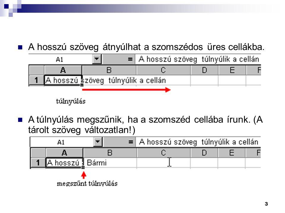 3 A hosszú szöveg átnyúlhat a szomszédos üres cellákba. A túlnyúlás megszűnik, ha a szomszéd cellába írunk. (A tárolt szöveg változatlan!)