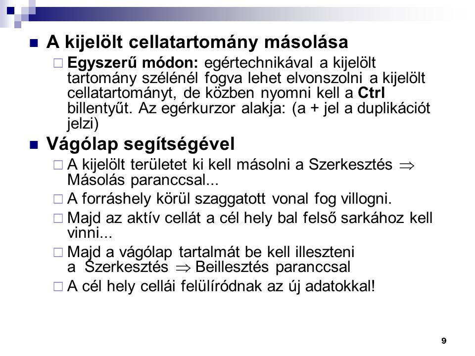 9 A kijelölt cellatartomány másolása  Egyszerű módon: egértechnikával a kijelölt tartomány szélénél fogva lehet elvonszolni a kijelölt cellatartomány