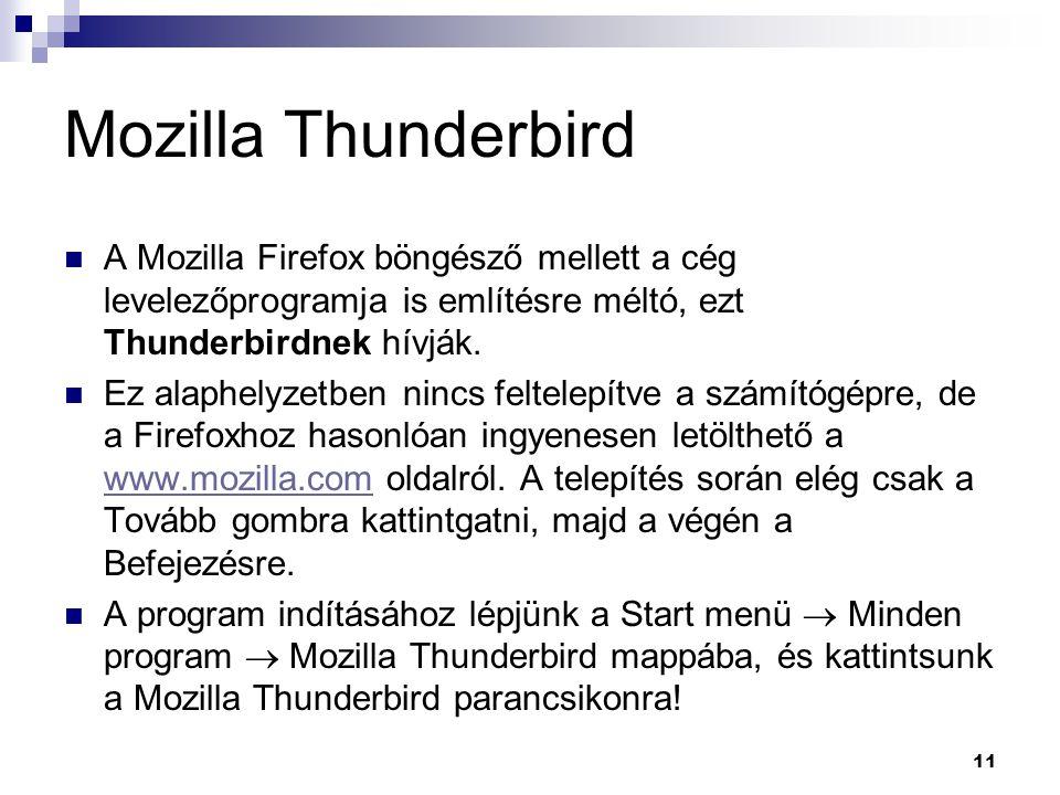 Mozilla Thunderbird A Mozilla Firefox böngésző mellett a cég levelezőprogramja is említésre méltó, ezt Thunderbirdnek hívják. Ez alaphelyzetben nincs