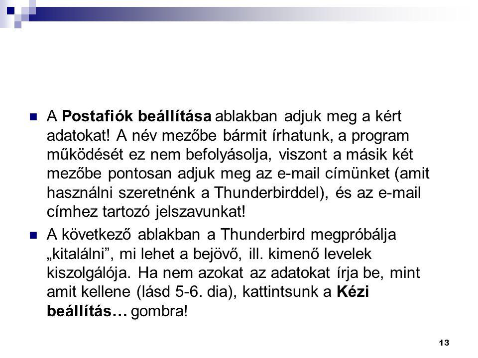 A Postafiók beállítása ablakban adjuk meg a kért adatokat! A név mezőbe bármit írhatunk, a program működését ez nem befolyásolja, viszont a másik két