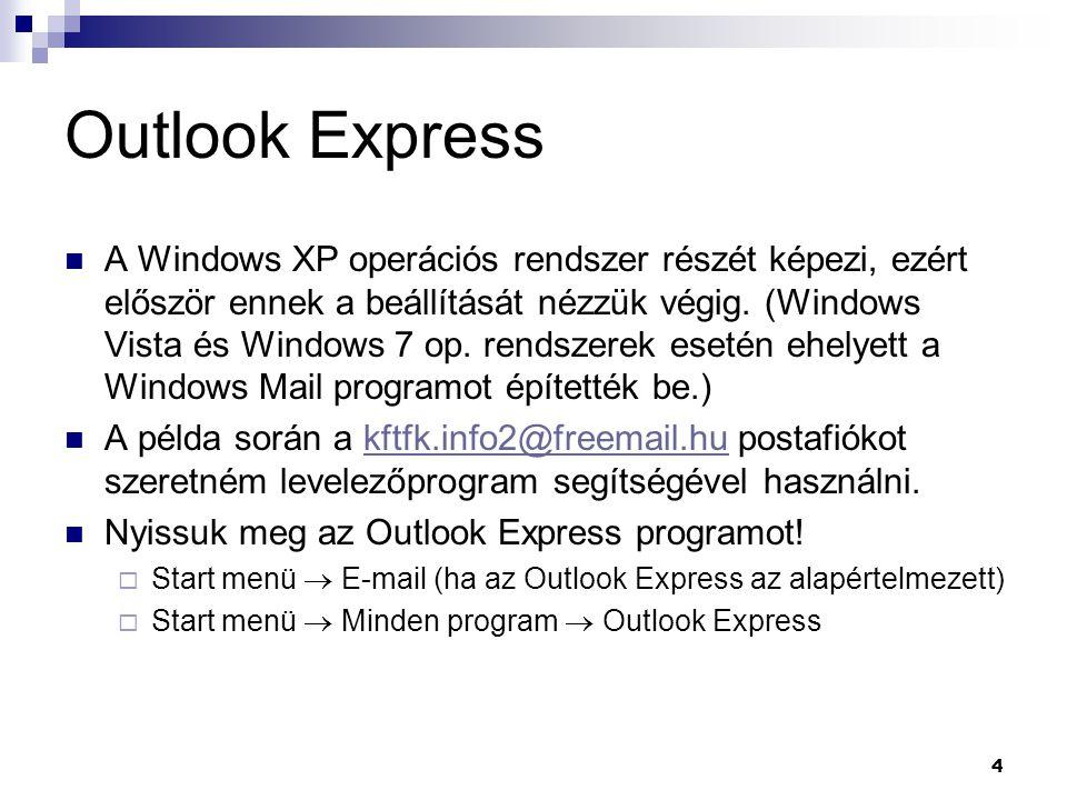 Outlook Express A Windows XP operációs rendszer részét képezi, ezért először ennek a beállítását nézzük végig. (Windows Vista és Windows 7 op. rendsze