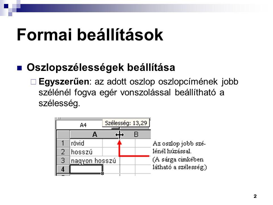 2 Formai beállítások Oszlopszélességek beállítása  Egyszerűen: az adott oszlop oszlopcímének jobb szélénél fogva egér vonszolással beállítható a szélesség.