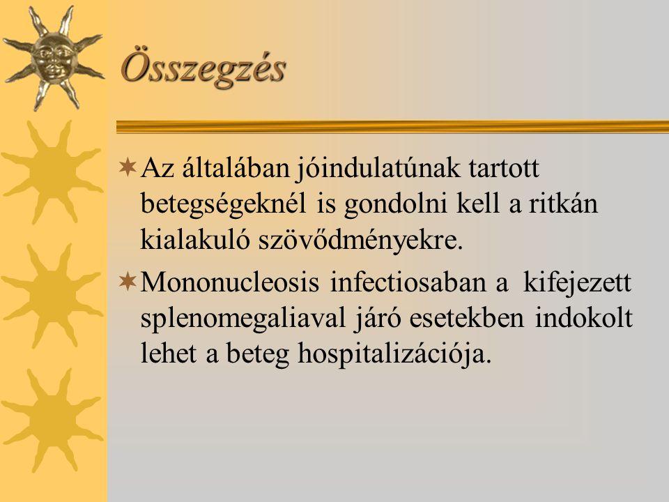 Összegzés  Az általában jóindulatúnak tartott betegségeknél is gondolni kell a ritkán kialakuló szövődményekre.  Mononucleosis infectiosaban a kifej