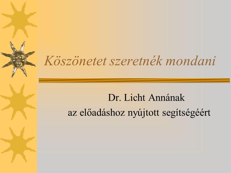 Köszönetet szeretnék mondani Dr. Licht Annának az előadáshoz nyújtott segítségéért