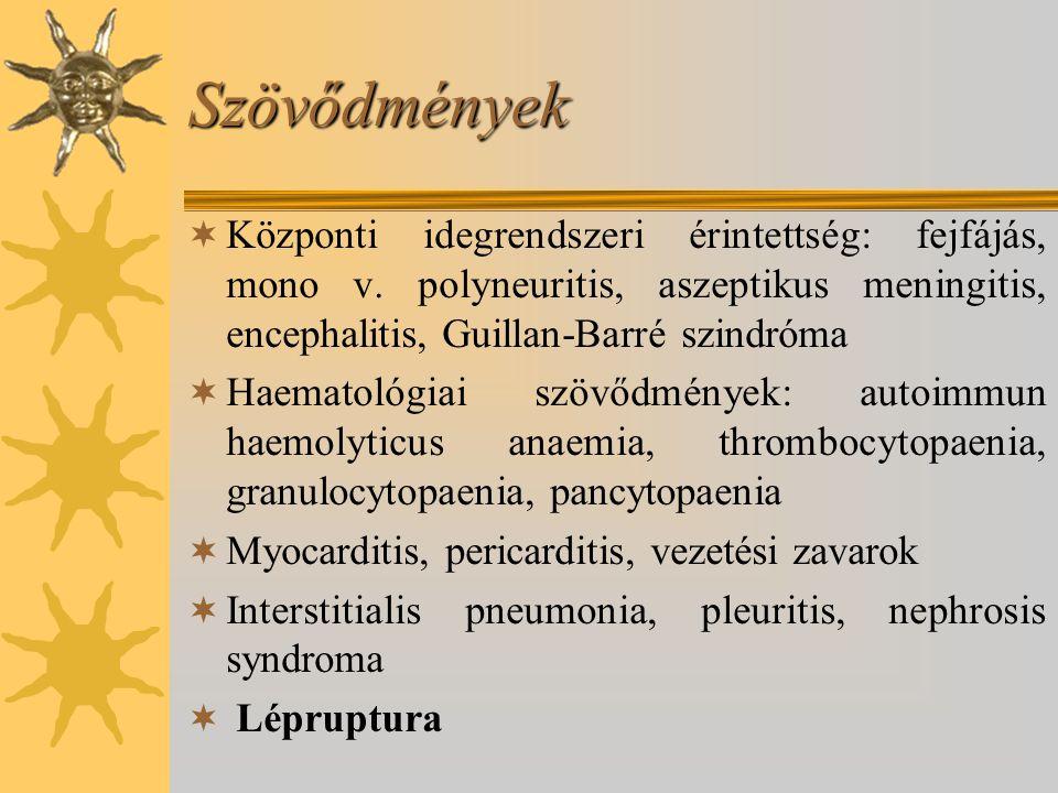 Szövődmények  Központi idegrendszeri érintettség: fejfájás, mono v. polyneuritis, aszeptikus meningitis, encephalitis, Guillan-Barré szindróma  Haem