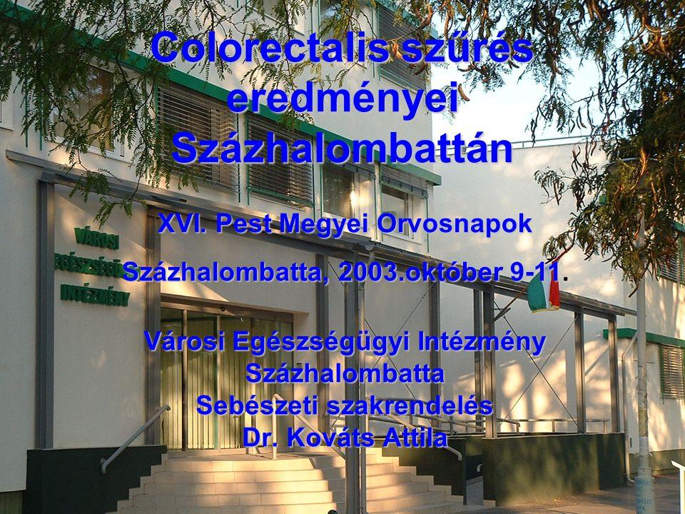 Colorectalis szűrés eredményei Százhalombattán Városi Egészségügyi Intézmény Százhalombatta Sebészeti szakrendelés Dr.