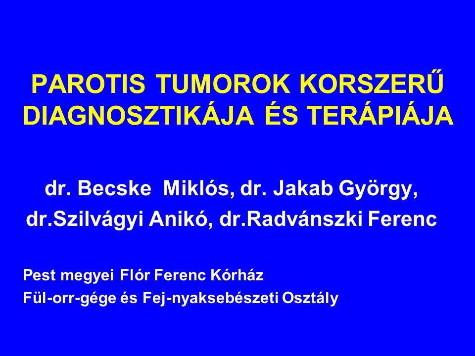 PAROTIS TUMOROK KORSZERŰ DIAGNOSZTIKÁJA ÉS TERÁPIÁJA dr.