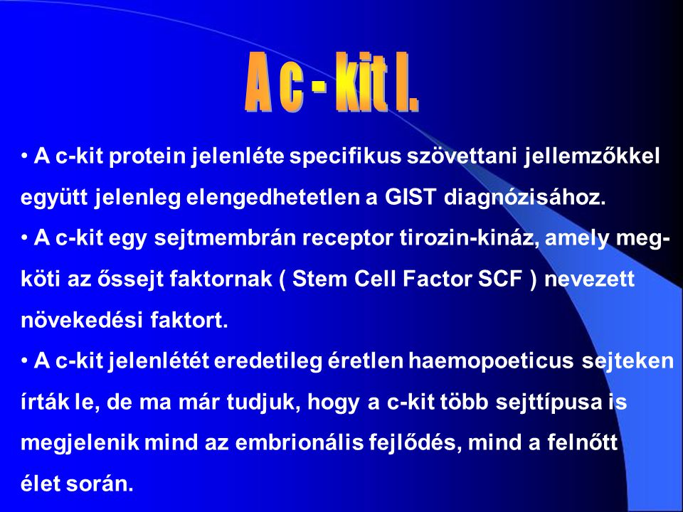 A c-kit protein jelenléte specifikus szövettani jellemzőkkel együtt jelenleg elengedhetetlen a GIST diagnózisához. A c-kit egy sejtmembrán receptor ti