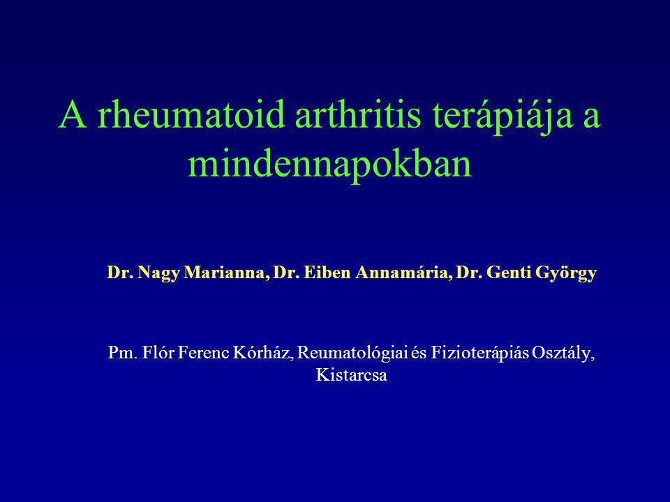 A rheumatoid arthritis terápiája a mindennapokban Dr. Nagy Marianna, Dr. Eiben Annamária, Dr. Genti György Pm. Flór Ferenc Kórház, Reumatológiai és Fi
