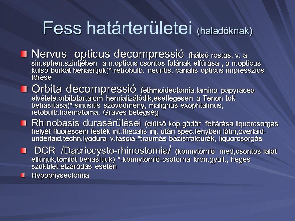 Fess (haladóknak) Fess határterületei (haladóknak) Nervus opticus decompressió (hátsó rostas. v. a sin.sphen.szintjében a n.opticus csontos falának el