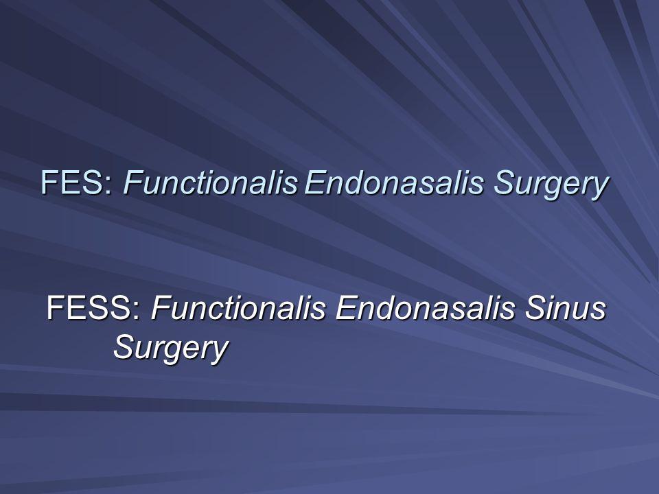 FES: FunctionalisEndonasalis Surgery FESS: Functionalis Endonasalis Sinus Surgery