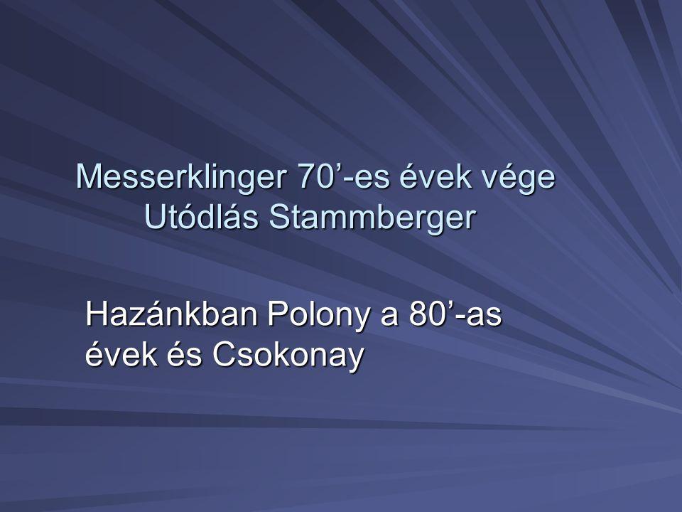 Messerklinger 70'-es évek vége Utódlás Stammberger Hazánkban Polony a 80'-as évek és Csokonay