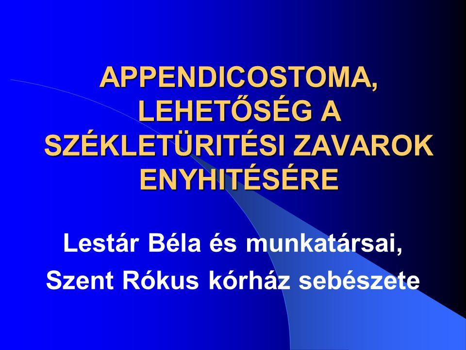APPENDICOSTOMA, LEHETŐSÉG A SZÉKLETÜRITÉSI ZAVAROK ENYHITÉSÉRE Lestár Béla és munkatársai, Szent Rókus kórház sebészete