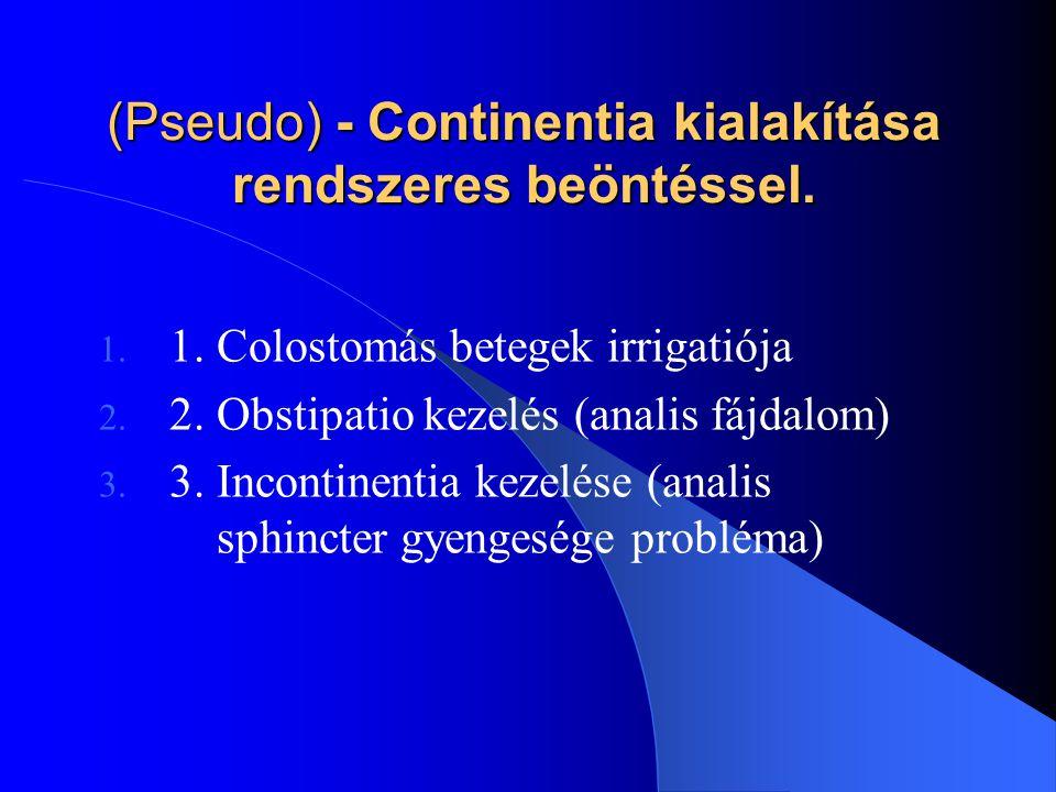 (Pseudo) - Continentia kialakítása rendszeres beöntéssel. 1. 1. Colostomás betegek irrigatiója 2. 2. Obstipatio kezelés (analis fájdalom) 3. 3. Incont