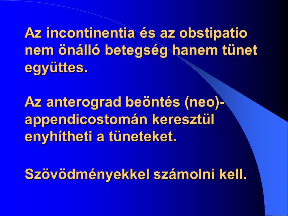 Az incontinentia és az obstipatio nem önálló betegség hanem tünet együttes. Az anterograd beöntés (neo)- appendicostomán keresztül enyhítheti a tünete