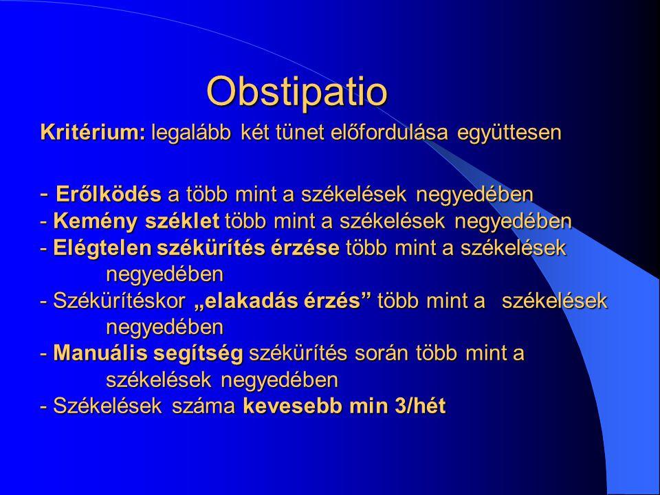 Obstipatio Kritérium: legalább két tünet előfordulása együttesen - Erőlködés a több mint a székelések negyedében - Kemény széklet több mint a székelés