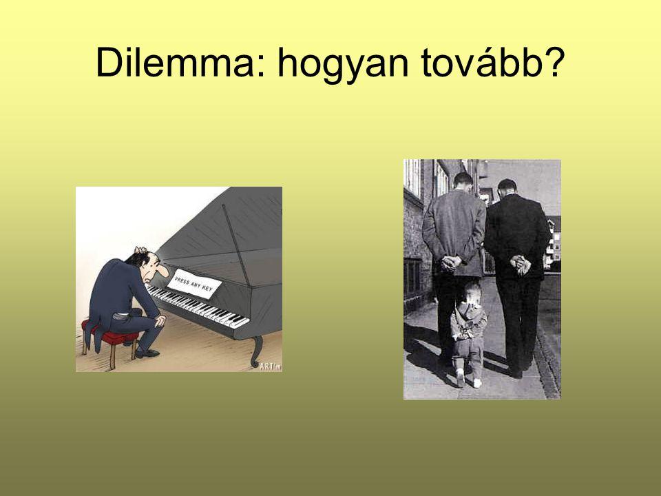 Dilemma: hogyan tovább?
