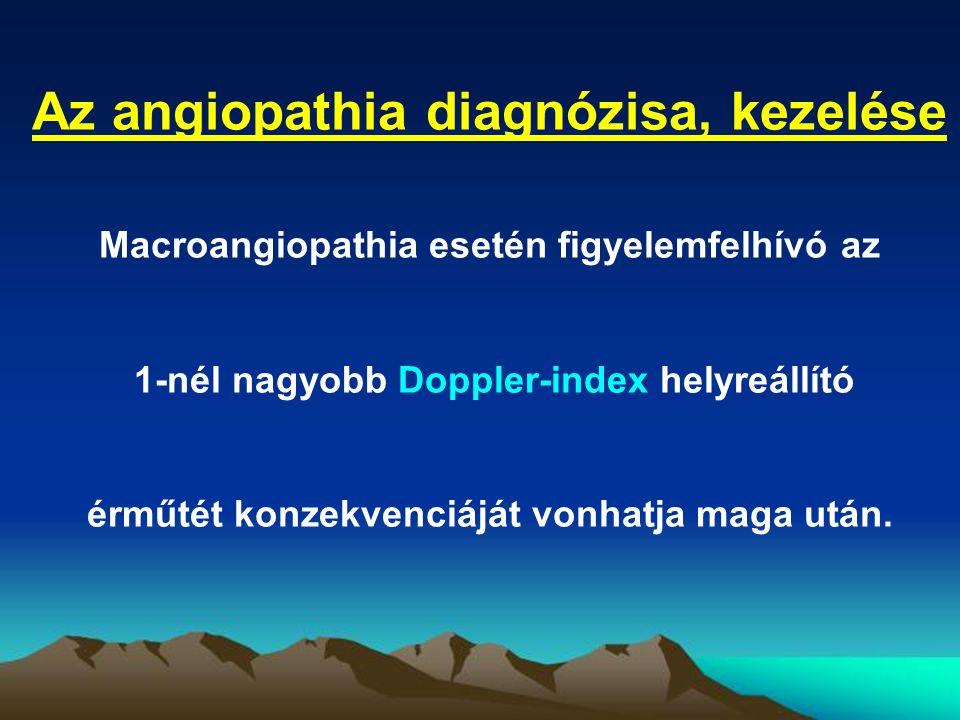 Az angiopathia diagnózisa, kezelése Macroangiopathia esetén figyelemfelhívó az 1-nél nagyobb Doppler-index helyreállító érműtét konzekvenciáját vonhat
