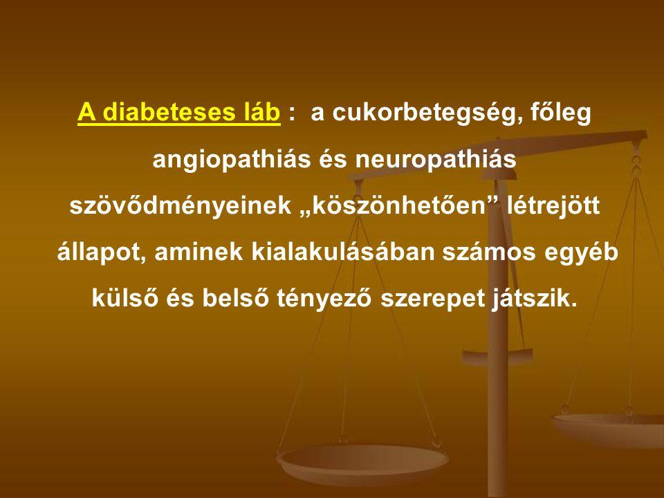 """A diabeteses láb : a cukorbetegség, főleg angiopathiás és neuropathiás szövődményeinek """"köszönhetően"""" létrejött állapot, aminek kialakulásában számos"""