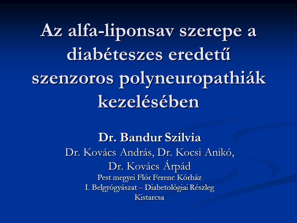 Az alfa-liponsav szerepe a diabéteszes eredetű szenzoros polyneuropathiák kezelésében Dr. Bandur Szilvia Dr. Kovács András, Dr. Kocsi Anikó, Dr. Kovác