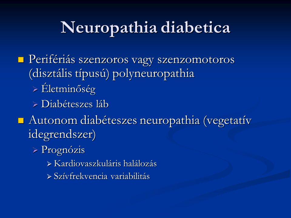 Neuropathia diabetica Perifériás szenzoros vagy szenzomotoros (disztális típusú) polyneuropathia Perifériás szenzoros vagy szenzomotoros (disztális tí