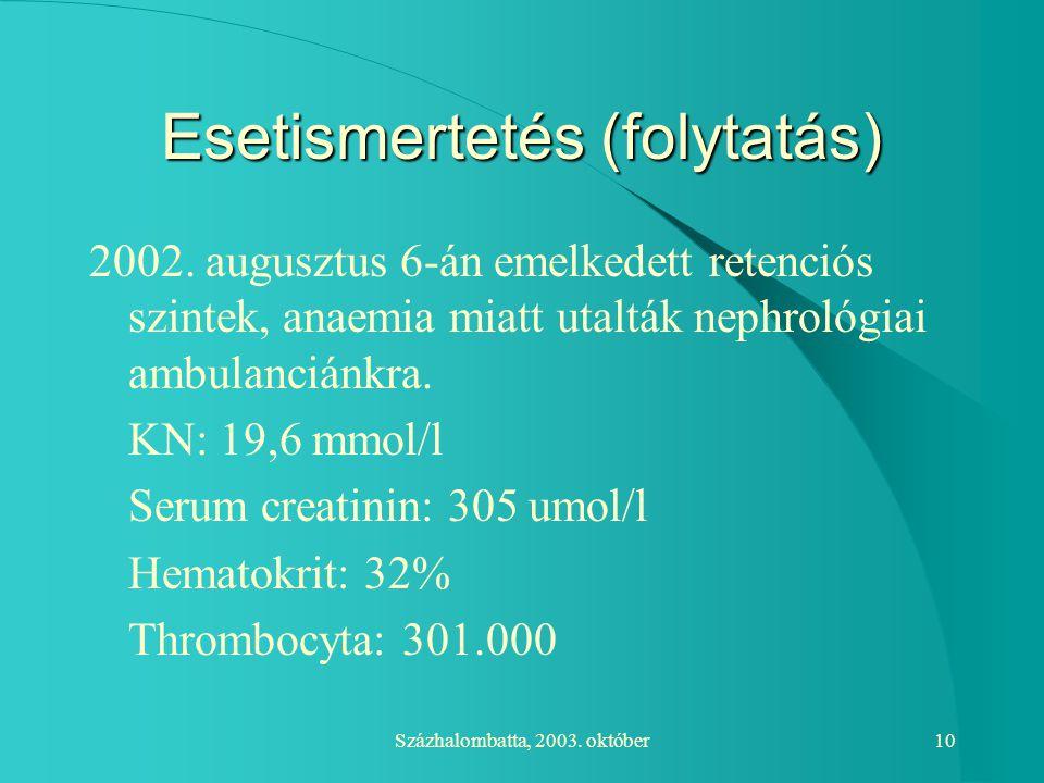 Százhalombatta, 2003. október10 Esetismertetés (folytatás) 2002. augusztus 6-án emelkedett retenciós szintek, anaemia miatt utalták nephrológiai ambul