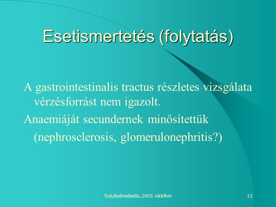 Százhalombatta, 2003. október12 Esetismertetés (folytatás) A gastrointestinalis tractus részletes vizsgálata vérzésforrást nem igazolt. Anaemiáját sec