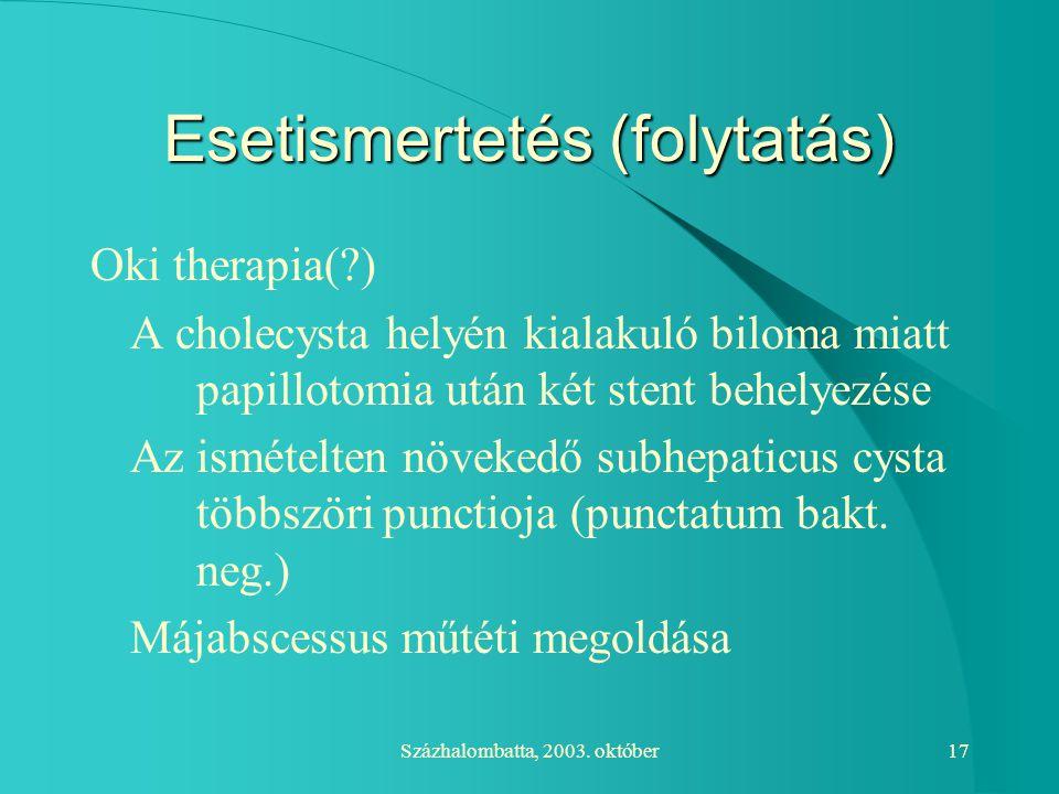 Százhalombatta, 2003. október17 Esetismertetés (folytatás) Oki therapia(?) A cholecysta helyén kialakuló biloma miatt papillotomia után két stent behe