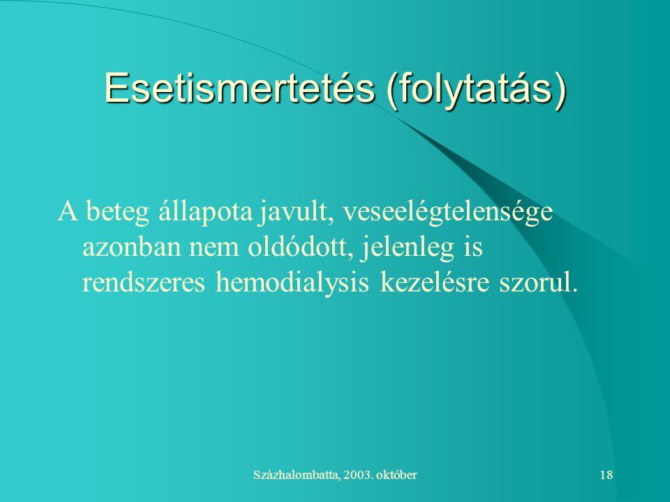 Százhalombatta, 2003. október18 Esetismertetés (folytatás) A beteg állapota javult, veseelégtelensége azonban nem oldódott, jelenleg is rendszeres hem