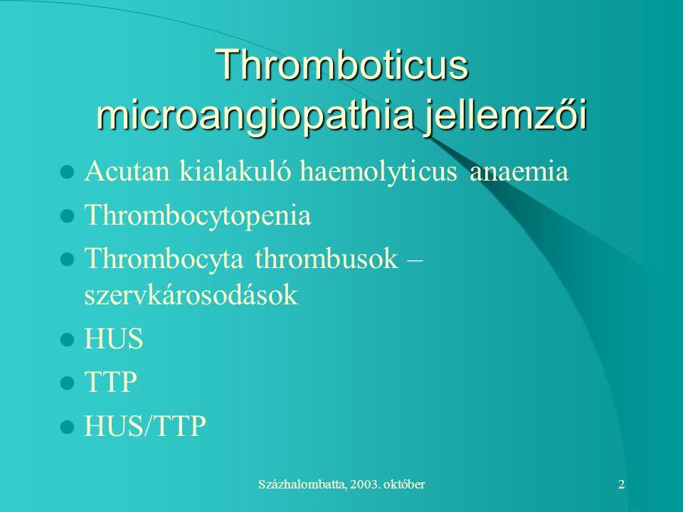 Százhalombatta, 2003. október2 Thromboticus microangiopathia jellemzői Acutan kialakuló haemolyticus anaemia Thrombocytopenia Thrombocyta thrombusok –