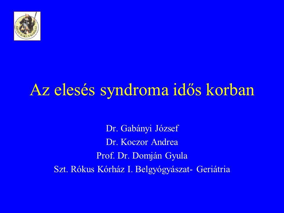 Az elesés syndroma idős korban Dr. Gabányi József Dr. Koczor Andrea Prof. Dr. Domján Gyula Szt. Rókus Kórház I. Belgyógyászat- Geriátria