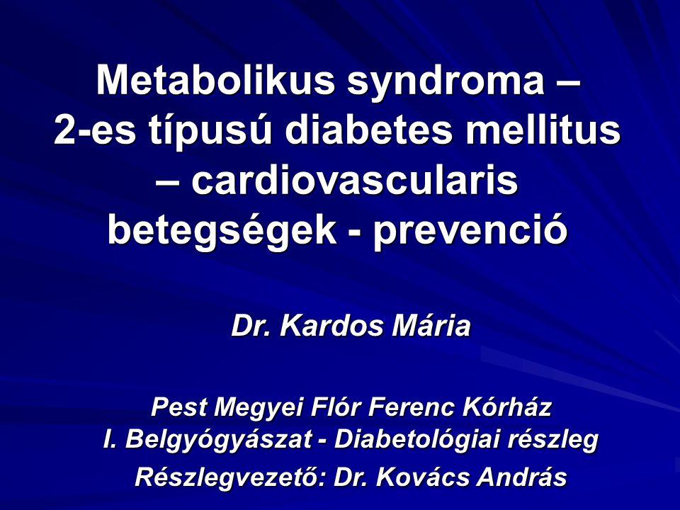 Dr. Kardos Mária Pest Megyei Flór Ferenc Kórház I. Belgyógyászat - Diabetológiai részleg Részlegvezető: Dr. Kovács András Dr. Kardos Mária Pest Megyei