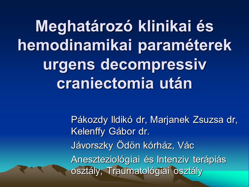 Meghatározó klinikai és hemodinamikai paraméterek urgens decompressiv craniectomia után Pákozdy Ildikó dr, Marjanek Zsuzsa dr, Kelenffy Gábor dr. Jávo
