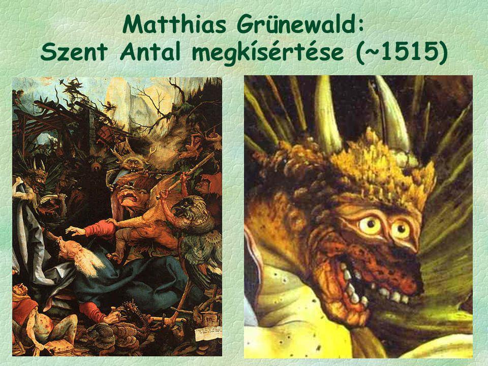 Matthias Grünewald: Szent Antal megkísértése (~1515)