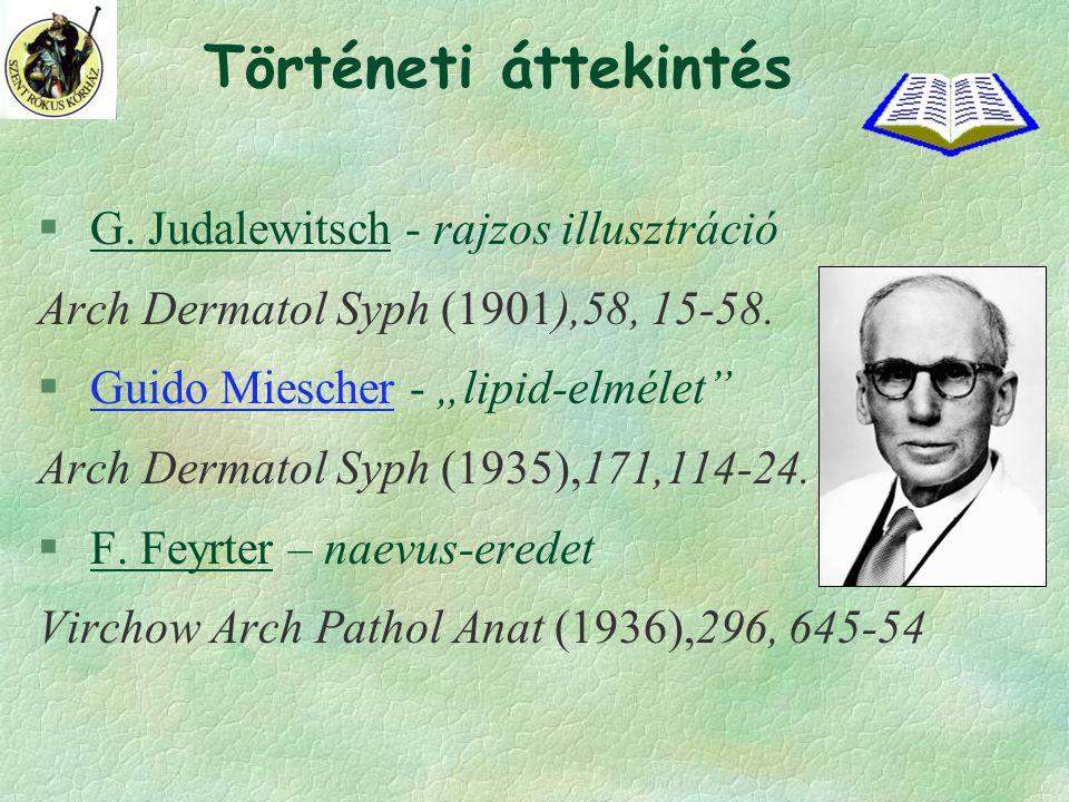 """Történeti áttekintés § G. Judalewitsch - rajzos illusztráció Arch Dermatol Syph (1901),58, 15-58. § Guido Miescher - """"lipid-elmélet"""" Arch Dermatol Syp"""