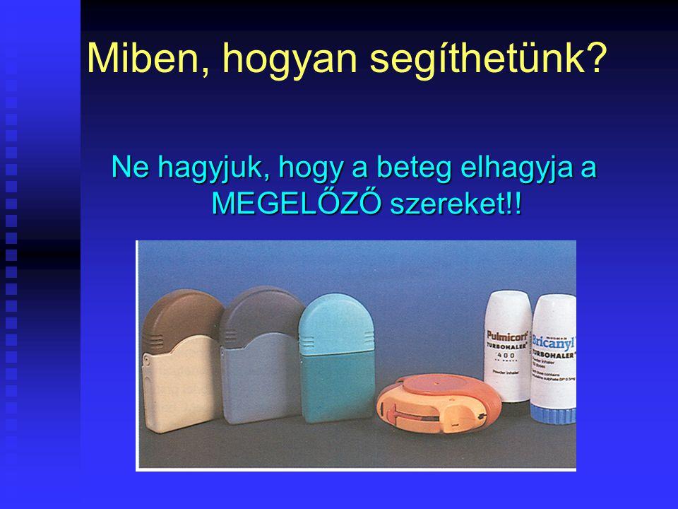 Miben, hogyan segíthetünk? Ne hagyjuk, hogy a beteg elhagyja a MEGELŐZŐ szereket!!