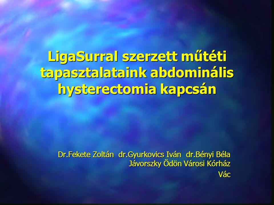 LigaSurral szerzett műtéti tapasztalataink abdominális hysterectomia kapcsán Dr.Fekete Zoltán dr.Gyurkovics Iván dr.Bényi Béla Jávorszky Ödön Városi K