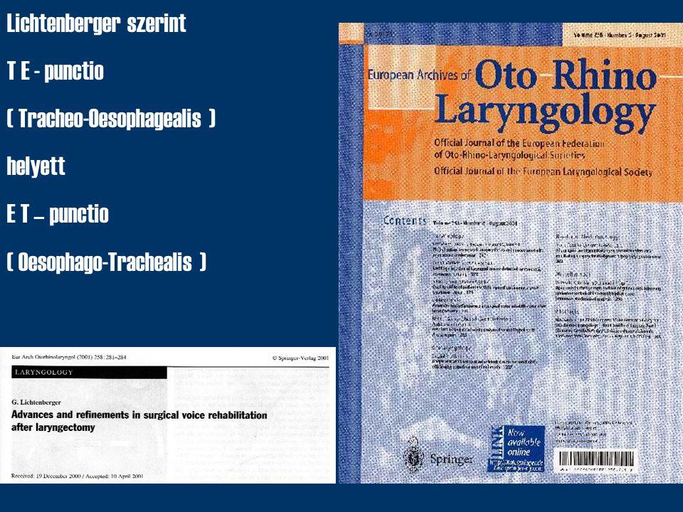 Lichtenberger szerint T E - punctio ( Tracheo-Oesophagealis ) helyett E T – punctio ( Oesophago-Trachealis )