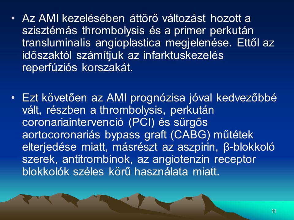 11 Az AMI kezelésében áttörő változást hozott a szisztémás thrombolysis és a primer perkután transluminalis angioplastica megjelenése.