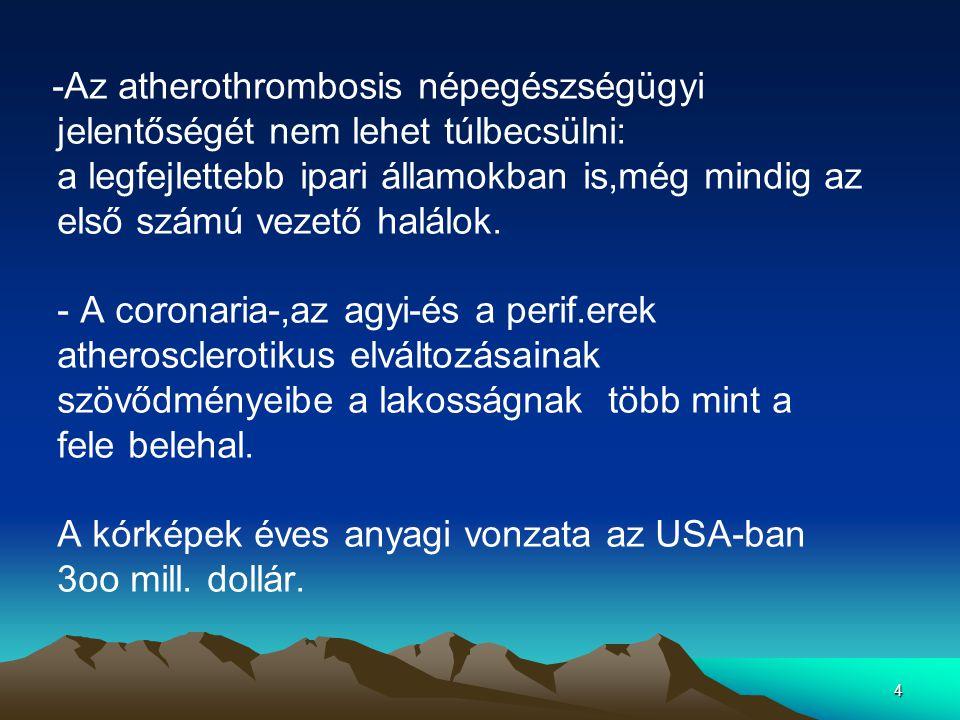 4 -Az atherothrombosis népegészségügyi jelentőségét nem lehet túlbecsülni: a legfejlettebb ipari államokban is,még mindig az első számú vezető halálok.