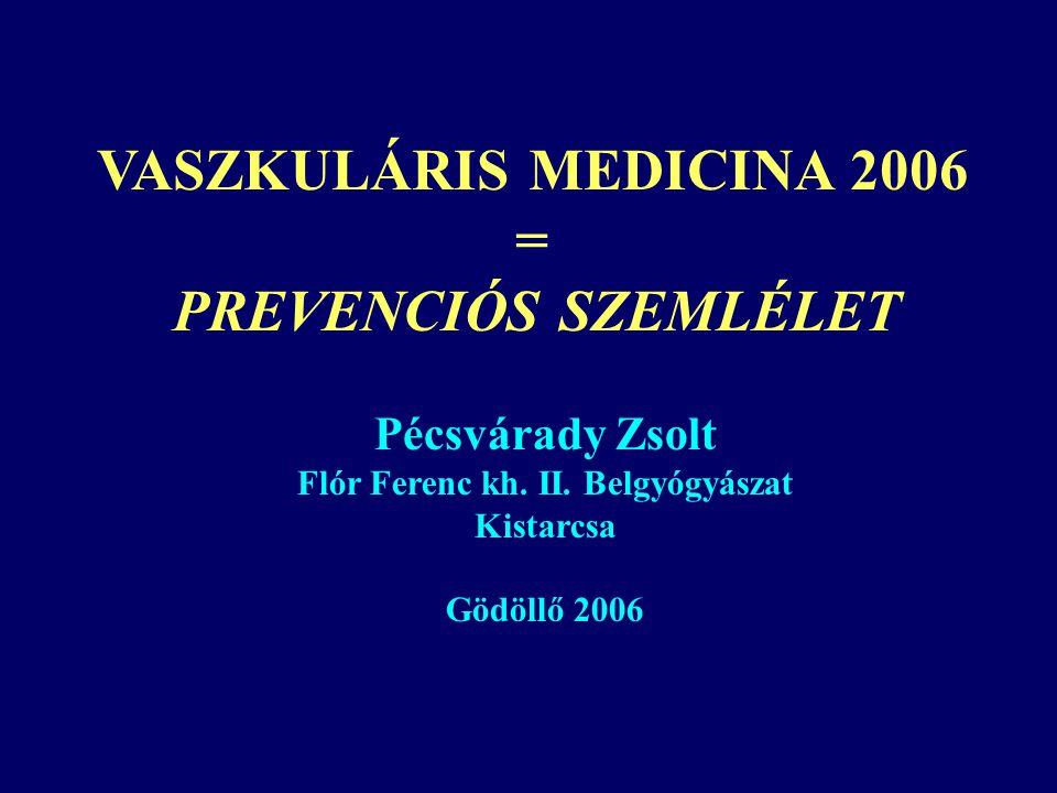 VASZKULÁRIS MEDICINA 2006 = PREVENCIÓS SZEMLÉLET Pécsvárady Zsolt Flór Ferenc kh.