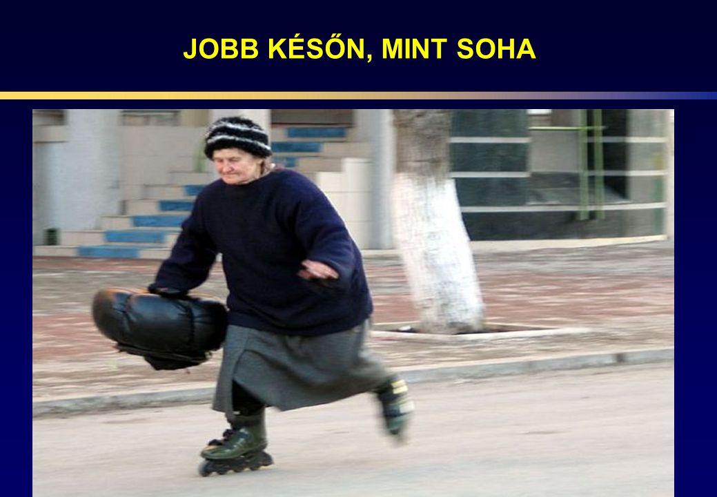 JOBB KÉSŐN, MINT SOHA