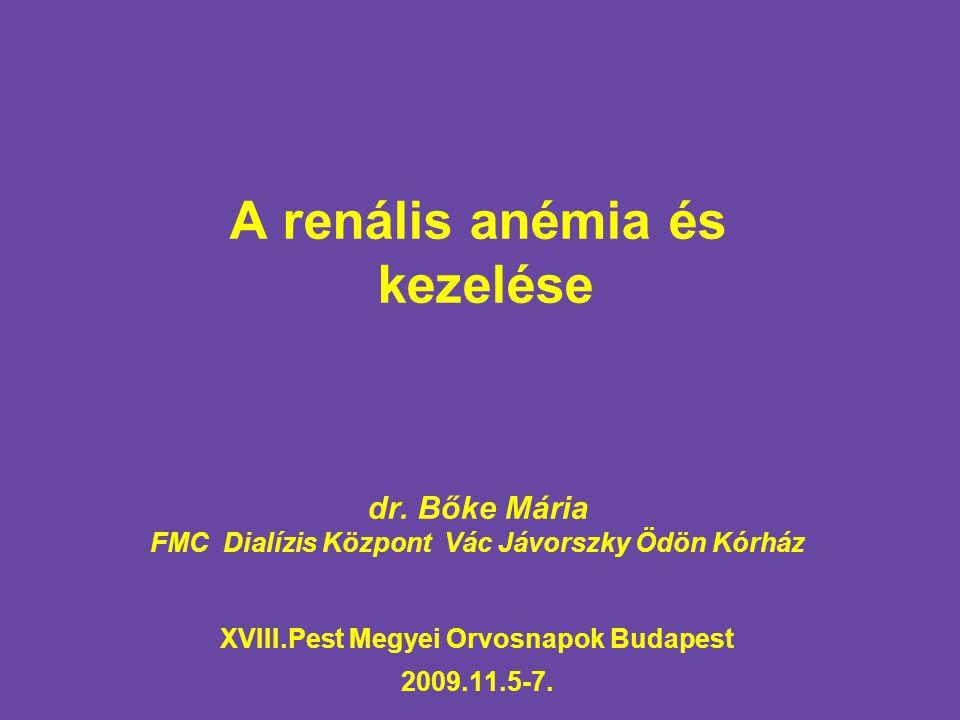 A renális anémia és kezelése dr. Bőke Mária FMC Dialízis Központ Vác Jávorszky Ödön Kórház XVIII.Pest Megyei Orvosnapok Budapest 2009.11.5-7.