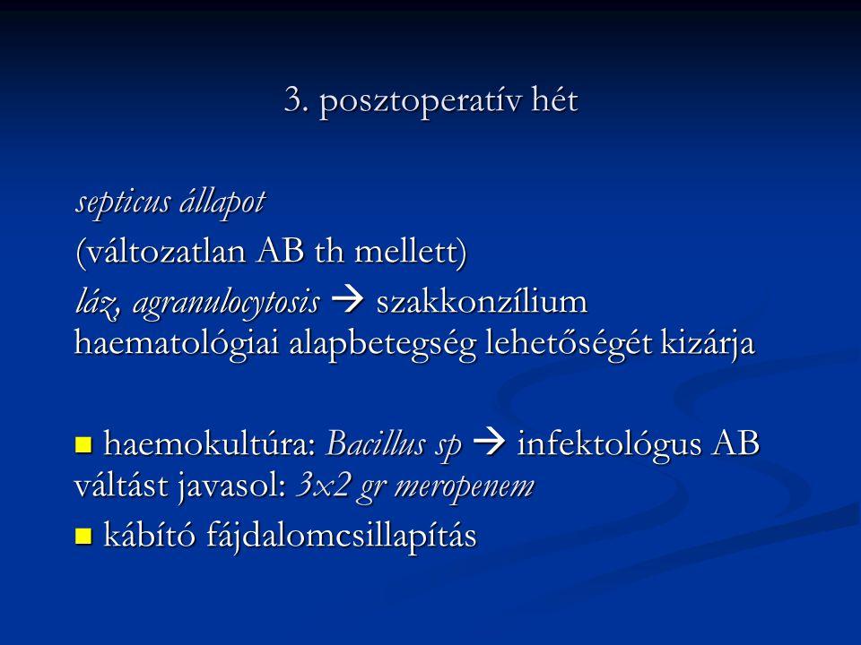 3. posztoperatív hét septicus állapot (változatlan AB th mellett) láz, agranulocytosis  szakkonzílium haematológiai alapbetegség lehetőségét kizárja