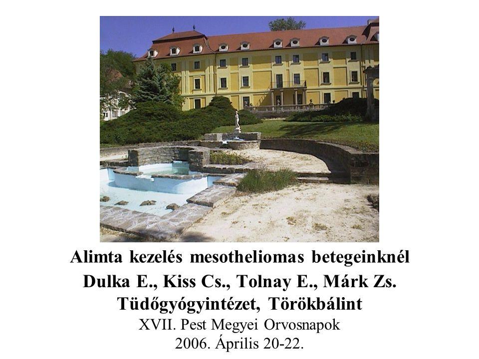 Alimta kezelés mesotheliomas betegeinknél Dulka E., Kiss Cs., Tolnay E., Márk Zs. Tüdőgyógyintézet, Törökbálint XVII. Pest Megyei Orvosnapok 2006. Ápr